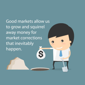 Quote - Good markets allow us to grow and squirrel away money for market corrections that inevitably happen