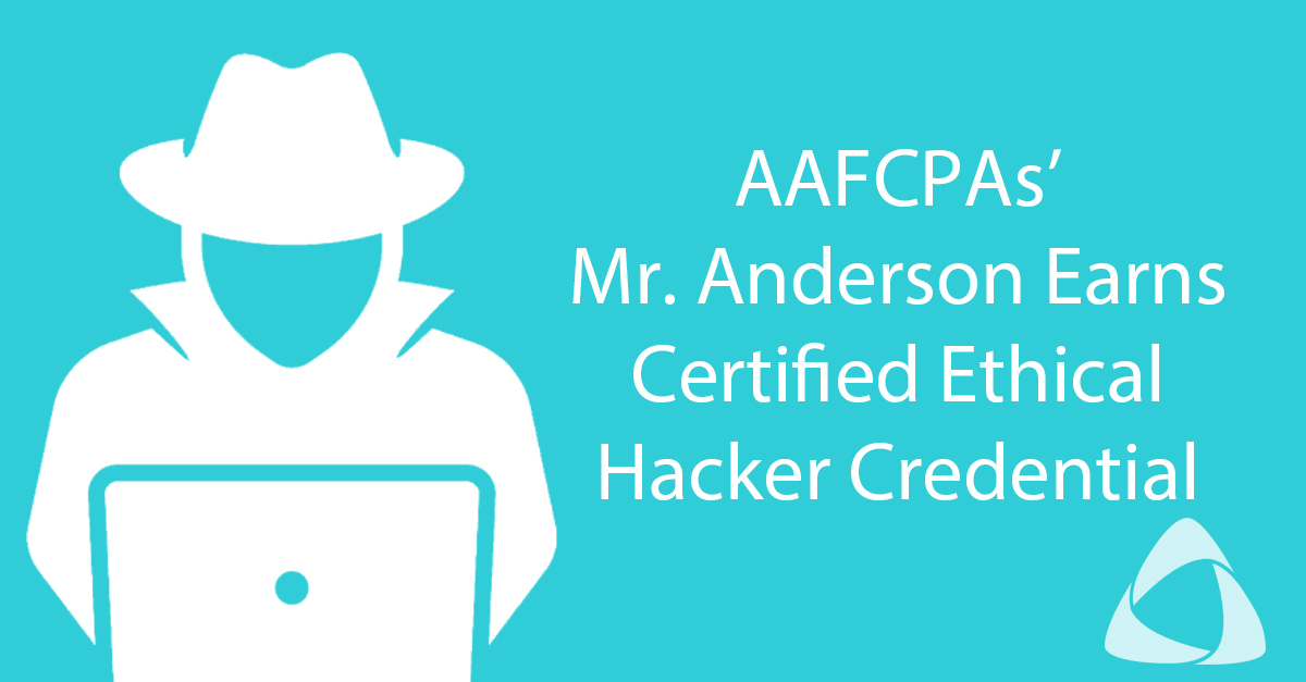 AAFCPAs' Mr. Anderson Earns Certified Ethical Hacker Credential