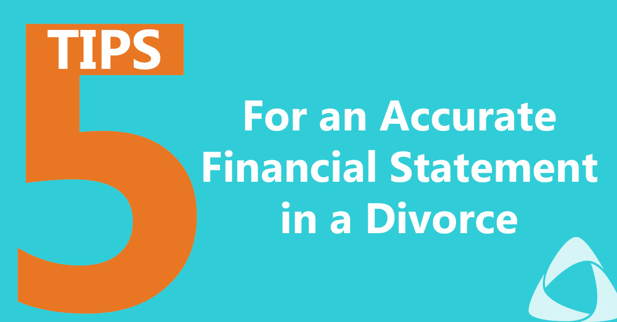5 Tips for an Accurate Financial Statement in a Divorce